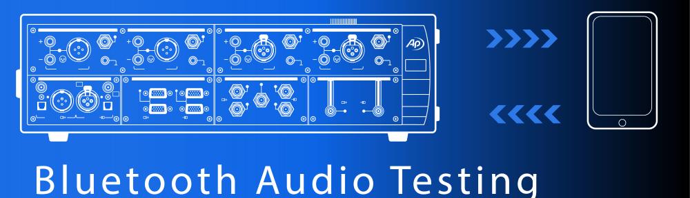 AP Blog - Bluetooth Audio Testing